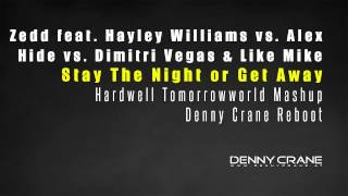 Zedd vs. Alex Hide - Stay The Night or Get Away (Hardwell Tomorrowworld MashUp) (Denny Crane Reboot)