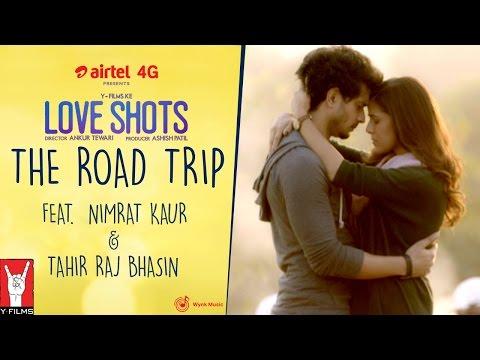 Love Shots - Full Film #1: THE ROAD TRIP feat. Nimrat Kaur | Tahir Raj Bhasin