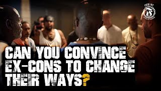 Can you convince Ex Cons to change their ways? - Prison Talk 16.5