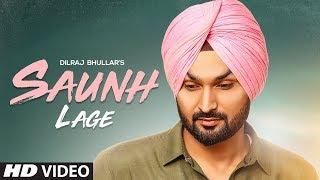 pc mobile Download Saunh Lage: Dilraj Bhullar Ft Ammy Virk | Sukh Brar | Happy Raikoti | Latest Punjabi Songs 2018