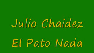 Julio Chaidez - El Pato Nada
