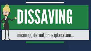 What is DISSAVING? What does DISSAVING mean? DISSAVING meaning, definition & explanation
