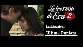 LE TRE ROSE DI EVA 2-Anticipazioni Ultima puntata (BY MYSTYLE)