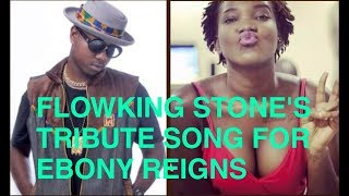 Flowking Stone - My Tribute song to Ebony Reigns