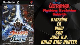 Streams Con Jose V.R. Ultraman Fighthing Evolution Rebirth PS2