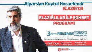 CANLI YAYIN | Elazığlılarla Sohbet Programı | Alparslan KUYTUL Hocaefendi | 3 Ağustos 2017