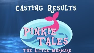 Casting Results! (Pinkie Tales: The Little Mermare)