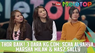 Thor Baik! 3 Dara Kg.com: Scha Alyahya, Marsha Milan & Nasz Sally