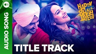 Happy Bhag Jayegi Title Track | Full Audio Song | Happy Phirr Bhag Jayegi | Sonakshi Sinha