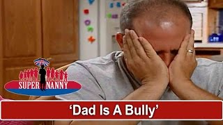 Supernanny Calls Dad A Bully | Supernanny