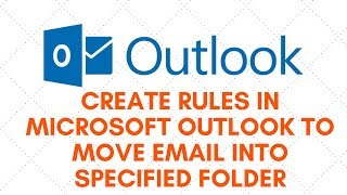 Create Rules in Microsoft Outlook to Move Email Into Specified Folder