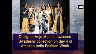 Designer Anju Modi showcases 'Swadeshi' collection on day 4 of Amazon India Fashion Week