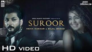 Suroor - Neha Kakkar & Bilal Saed   Official Video
