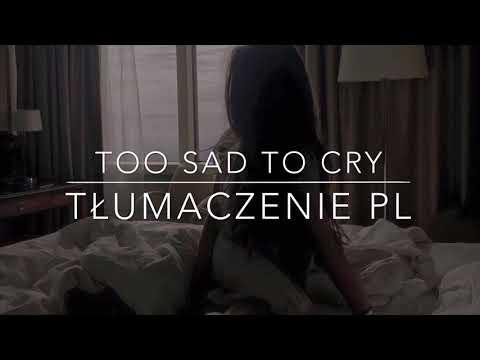 Sasha Sloan Too Sad To Cry TŁUMACZENIE PL