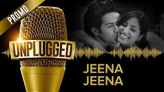 Jeena Jeena UNPLUGGED Promo by Sachin Jigar