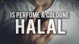 IS PERFUME/COLOGNE HALAL TO USE?