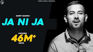 Garry Sandhu - Ja Ni Ja - Off You Go |  Latest Punjabi Video