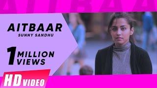 New Punjabi Songs 2016 || Aitbaar || Sunny Sandhu || Latest Punjabi Video 2016