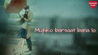 Mujhko Barsaat Bana Lo Female Version Whatsapp Status | Awesome Status