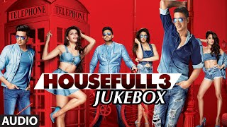 HOUSEFULL 3 Full Songs (AUDIO JUKEBOX) | T-Series
