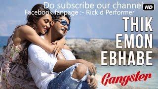 Thik Emon Ebhabe   Gangster   Yash   Mimi   Arijit Singh   Birsa Dasgupta   Arindom   2016   Rick