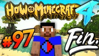 SEASON FINALE! - HOW TO MINECRAFT S4 #97