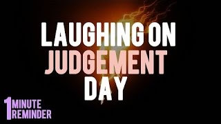 Laughing On Judgement Day ᴴᴰ - Powerful Reminder