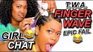 T.W.A. FINGER WAVE EPIC FAIL & GIRL CHAT!!! | HILARIOUS!!!