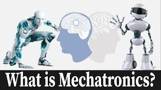 What is Mechatronics ? The Very Basics In 7 Minutes: Tutorial 1