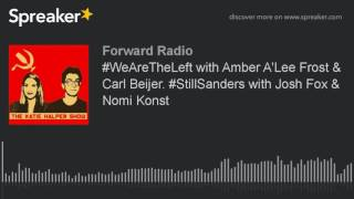 #WeAreTheLeft with Amber A'Lee Frost & Carl Beijer. #StillSanders with Josh Fox & Nomi Konst