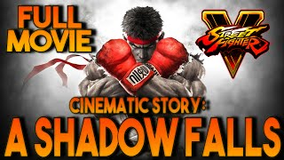 Street Fighter V: A Shadow Falls | Cinematic Story | FULL MOVIE