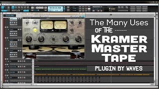 The Many Uses Of The Kramer Master Tape Plugin By Waves