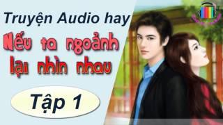 Nếu Ngoảnh Lại Ta Nhìn Nhau – Truyện ngôn tình audio – tác giả Lục Xu- P1