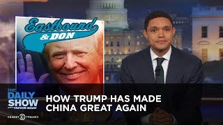 How Trump Has Made China Great Again: The Daily Show