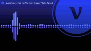 Havana Brown - We Run The Night (Proper Villains Remix)