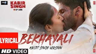 ARIJIT SINGH VERSION: Bekhayali (LYRICAL)   Kabir Singh   Shahid K,Kiara A   Sandeep Reddy V  Irshad