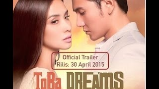 ToBa DREAMS - Official Trailer | Vino G Bastian, Marsha Timothy. Rilis: 30 April 2015