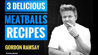 How To Cook Meatballs, 3 recipes   Gordon Ramsay   Almost Anything