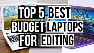 Top 5 Best Budget Laptops For Editing 2017!
