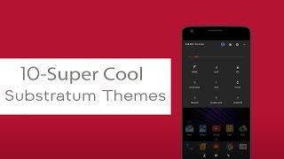 Top 10 Super Cool Substratum Themes You Should Try Right Now (2017)