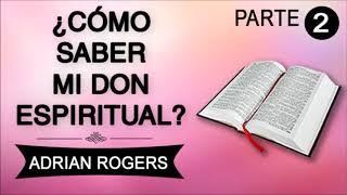 PREDICAS CRISTIANAS | Cómo Saber Mi Don Espiritual  2 de 2 | Adrian Rogers