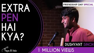 Extra Pen Hai Kya? - Dushyant Singh | Kahaaniya - A Storytelling Show By Tape A Tale