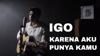 Igo - Karena Aku Punya Kamu ( Live Cover )