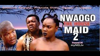 Nwaogo the Housemaid 2   - 2014  Latest  Nigeria Nollywood Movie