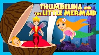 Thumbelina and The Little Mermaid - Stories For Kids || Bedtime Stories For Children
