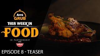 This Week in Food | Episode 8 Promo | Arre Grub
