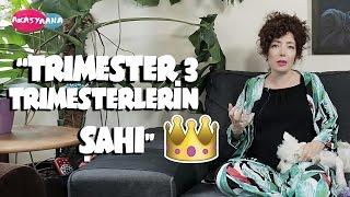 TRIMESTER 3 (ÜÇÜNCÜ ÜÇ AY) - TRİMESTERLERİN ŞAHI!
