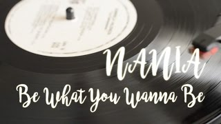 Nania - Be What You Wanna Be (Official Video Lyric)