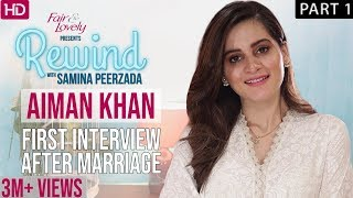 Aiman Khan On How Life Changed After Marriage   Part 1   Rewind With Samina Peerzada