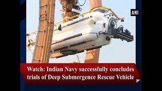 Watch: Indian Navy successfully concludes trials of Deep Submergence Rescue Vehicle